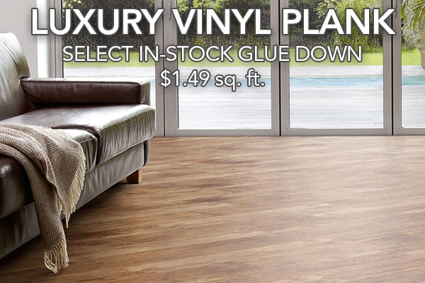 Select In-Stock glue down Luxury Vinyl Plank on sale!  Only $1.49 sq.ft.